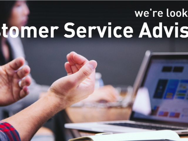 We're looking for Customer Service Advisors